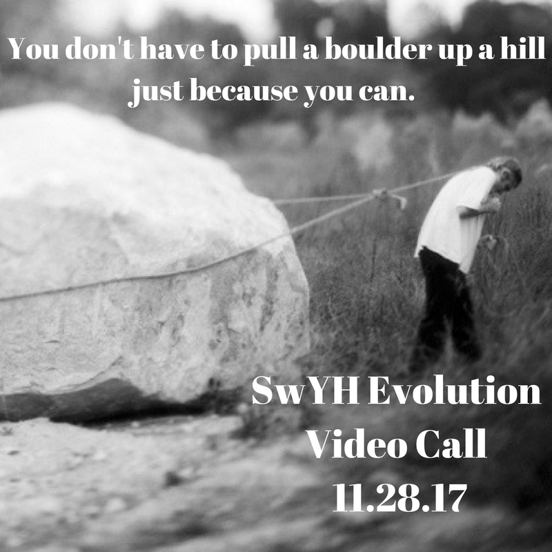 You don't have to pull a boulder up a hill just because you can.